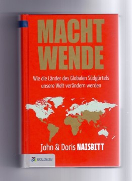 John & Doris Naisbitt: Machtwende - Wie die Länder des Globalen Südgürtels unsere Welt verändern werden; Goldegg Verlag, Juni 2016
